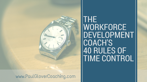 The Workforce Development Coach's 40 Rules of Time Control