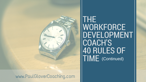 THE WORKFORCE DEVELOPMENT COACH'S 40 RULES OF TIME CONTROL continued